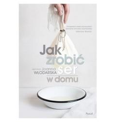 JAK ZROBIĆ SER W DOMU Joanna Włodarska